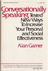 Conversationally Speaking : Tested New Ways to Increase Your Personal and Social Effectiveness, Third Edition (1997), by Alan Garner